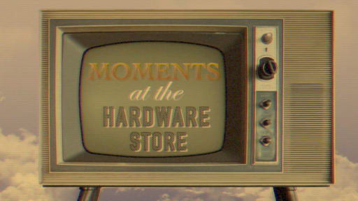 Moments... at the Hardware Store!