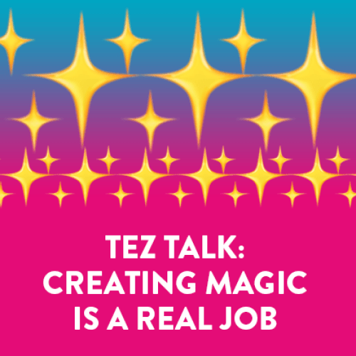 Tez Talk: Creating Magic Is A Real Job ✨