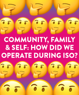Community, Family & Self: How Did We Operate During Iso?
