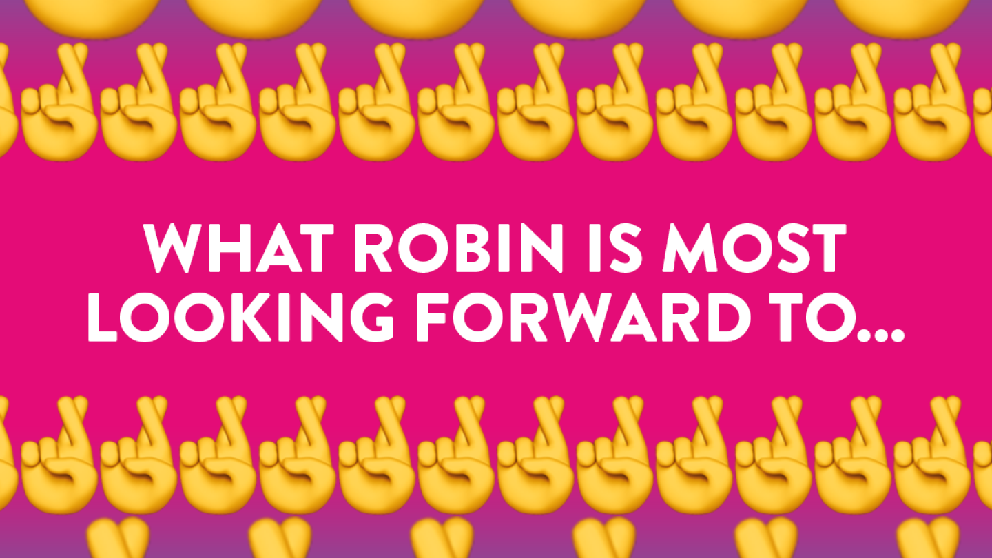 What Robin Is Most Looking Forward To... 🤞