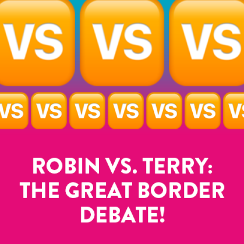 Robin VS. Terry: The Great Border Debate!